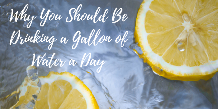 Why You Should Be Drinking a Gallon of Water a Day